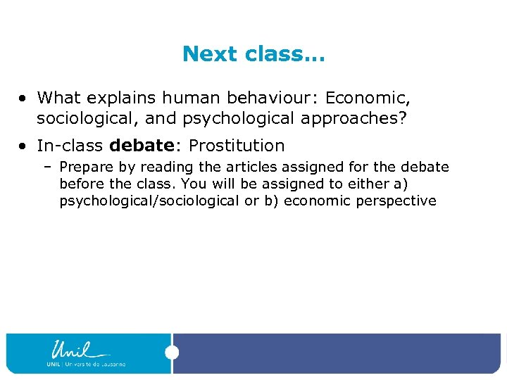 Next class… • What explains human behaviour: Economic, sociological, and psychological approaches? • In-class