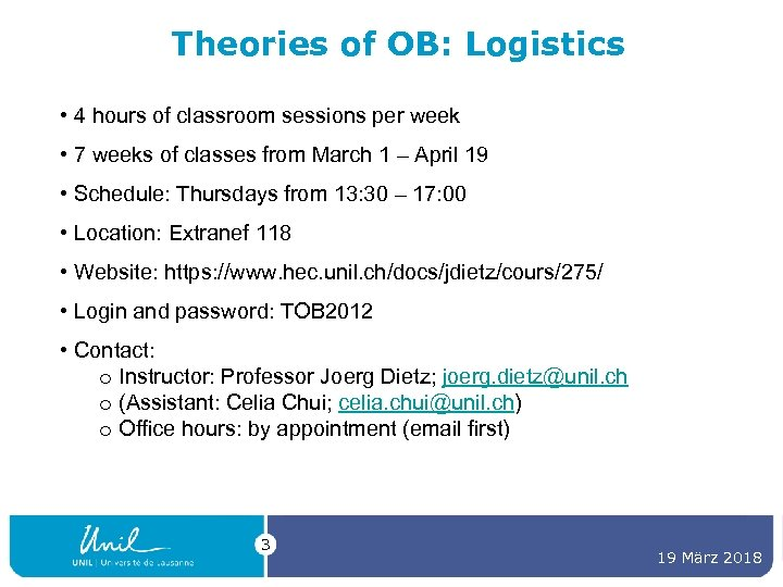Theories of OB: Logistics • 4 hours of classroom sessions per week • 7
