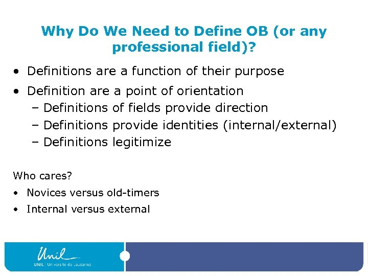 Why Do We Need to Define OB (or any professional field)? • Definitions are