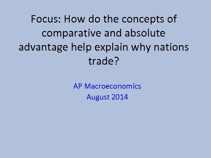 Focus: How do the concepts of comparative and absolute advantage help explain why nations