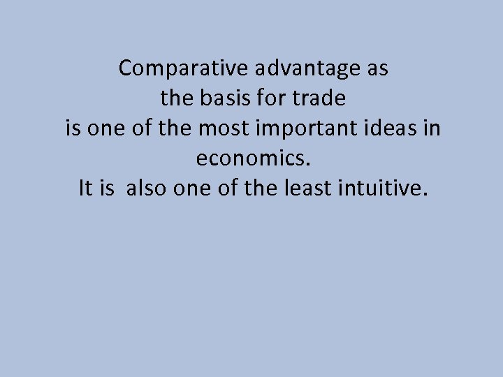 Comparative advantage as the basis for trade is one of the most important ideas