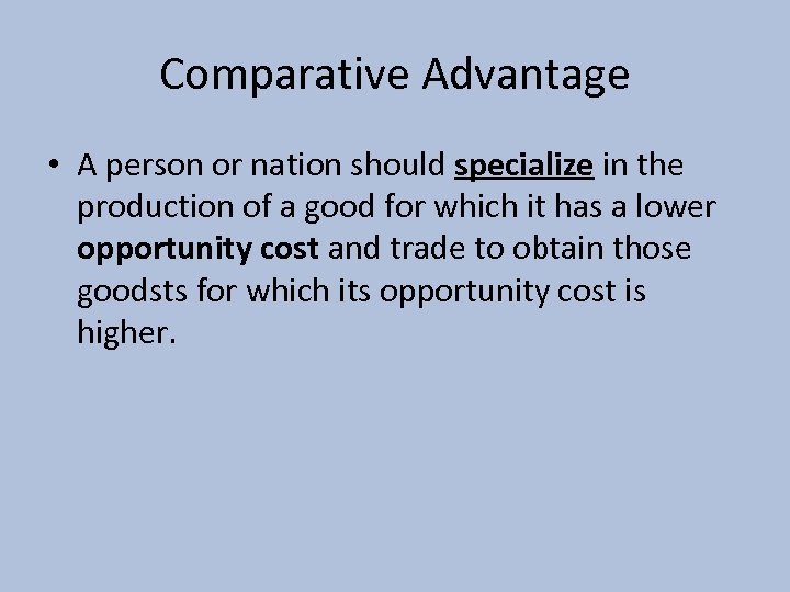 Comparative Advantage • A person or nation should specialize in the production of a