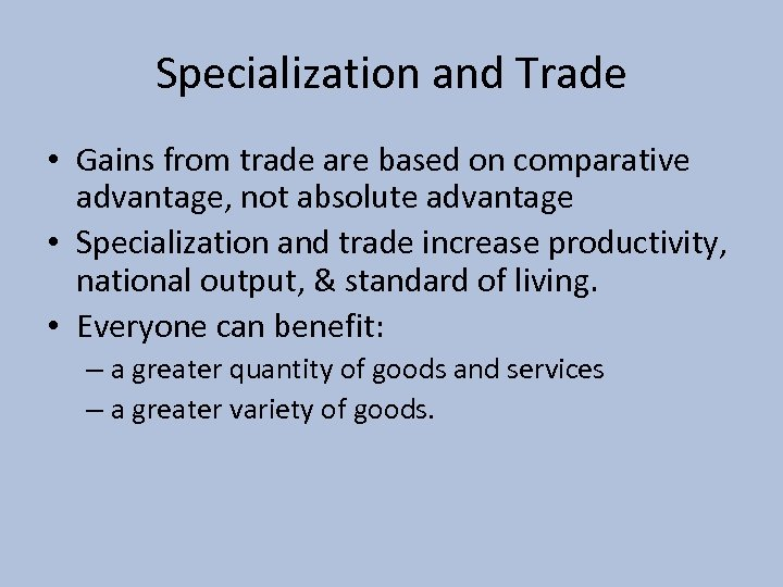 Specialization and Trade • Gains from trade are based on comparative advantage, not absolute