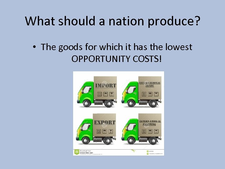 What should a nation produce? • The goods for which it has the lowest