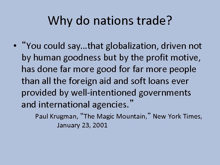"""Why do nations trade? • """"You could say…that globalization, driven not by human goodness"""