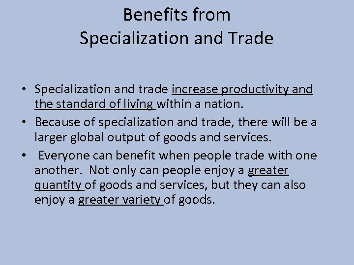 Benefits from Specialization and Trade • Specialization and trade increase productivity and the standard