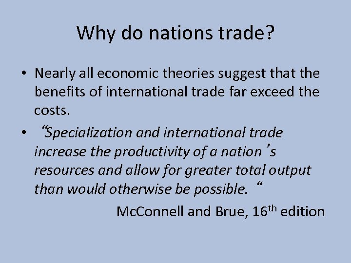 Why do nations trade? • Nearly all economic theories suggest that the benefits of