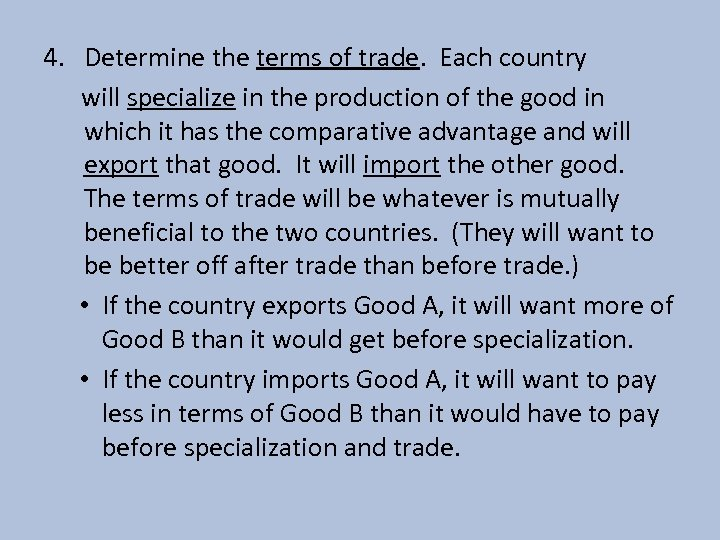 4. Determine the terms of trade. Each country will specialize in the production of