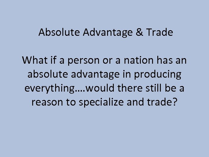 Absolute Advantage & Trade What if a person or a nation has an absolute