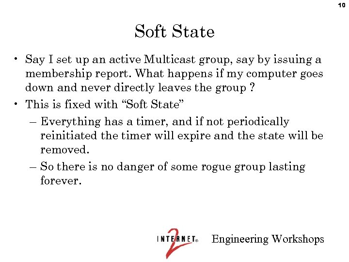 10 Soft State • Say I set up an active Multicast group, say by