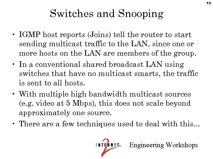 13 Switches and Snooping • IGMP host reports (Joins) tell the router to start