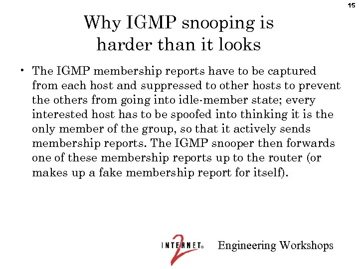 15 Why IGMP snooping is harder than it looks • The IGMP membership reports