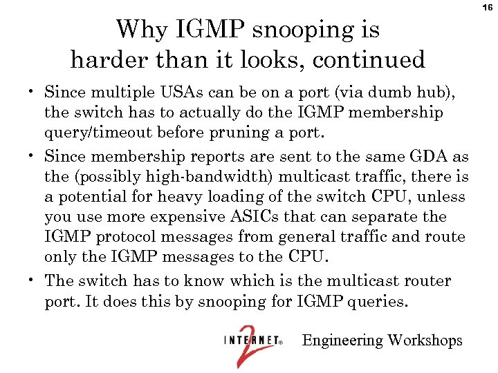 16 Why IGMP snooping is harder than it looks, continued • Since multiple USAs