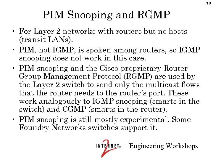 18 PIM Snooping and RGMP • For Layer 2 networks with routers but no