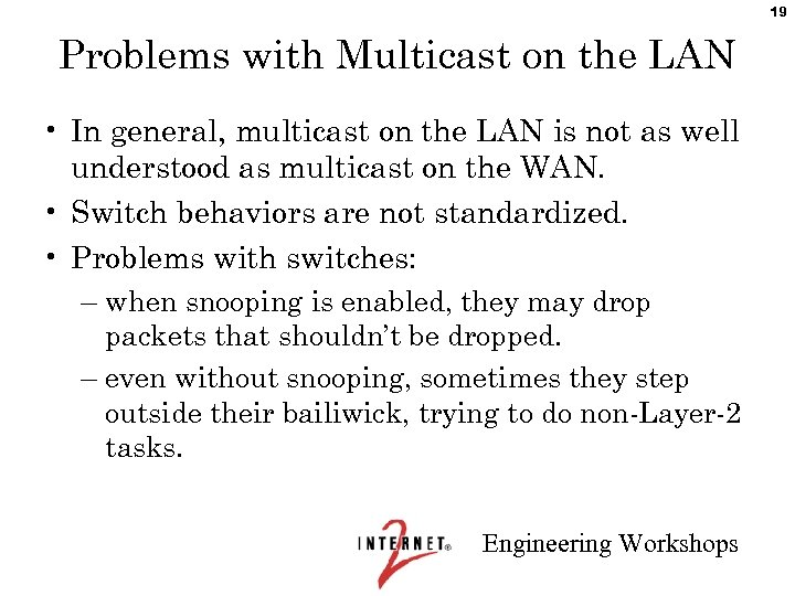 19 Problems with Multicast on the LAN • In general, multicast on the LAN