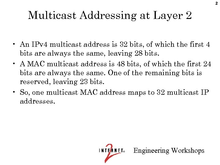 2 Multicast Addressing at Layer 2 • An IPv 4 multicast address is 32