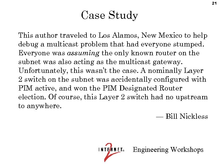 21 Case Study This author traveled to Los Alamos, New Mexico to help debug