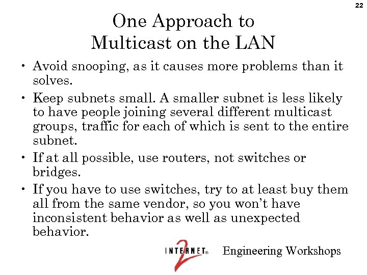 One Approach to Multicast on the LAN • Avoid snooping, as it causes more