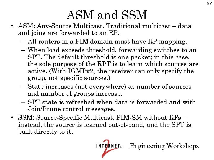 27 ASM and SSM • ASM: Any-Source Multicast. Traditional multicast – data and joins