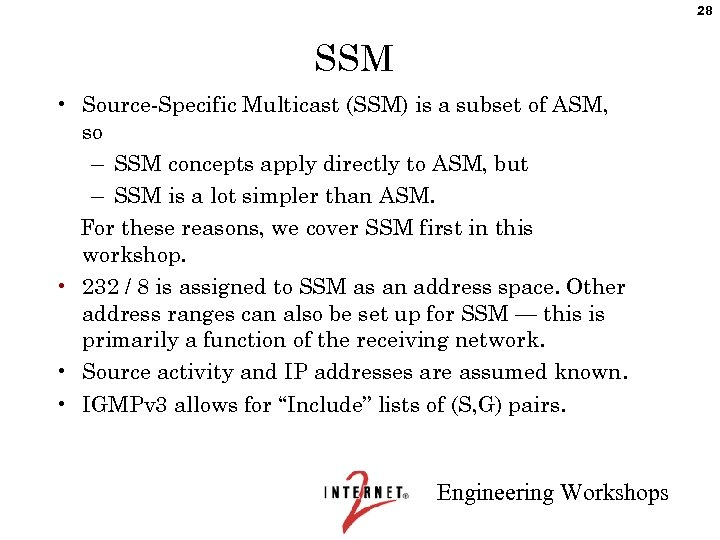 28 SSM • Source-Specific Multicast (SSM) is a subset of ASM, so – SSM