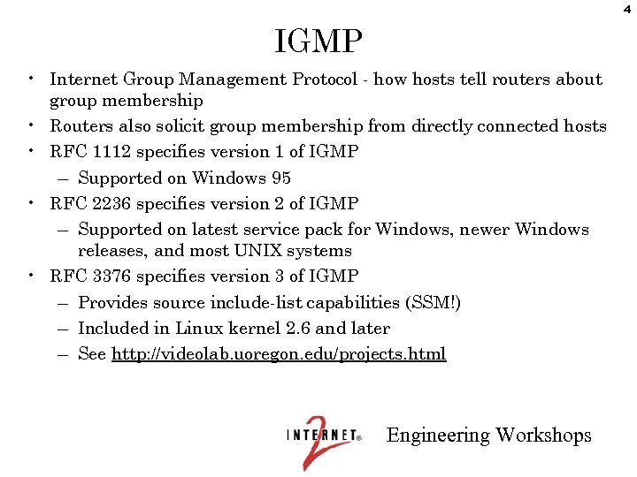4 IGMP • Internet Group Management Protocol - how hosts tell routers about group