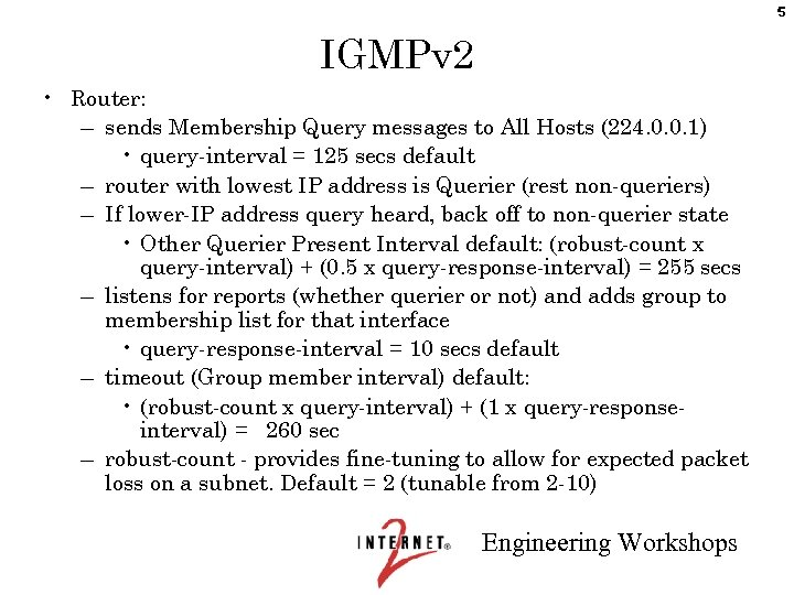 5 IGMPv 2 • Router: – sends Membership Query messages to All Hosts (224.