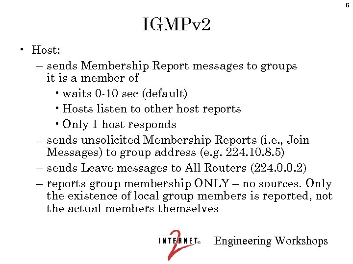 6 IGMPv 2 • Host: – sends Membership Report messages to groups it is