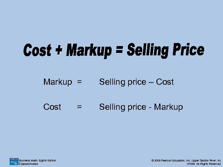 Markup = Selling price – Cost Selling price - Markup Business Math, Eighth Edition