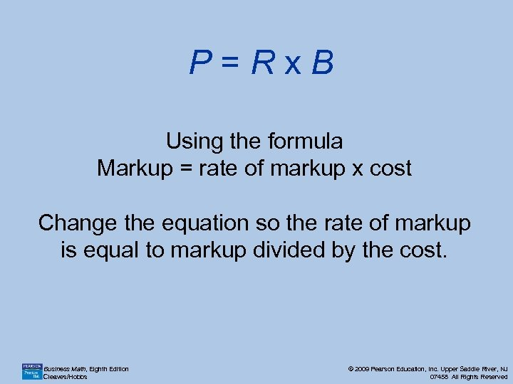 P=Rx. B Using the formula Markup = rate of markup x cost Change the