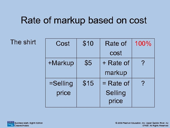 Rate of markup based on cost The shirt $10 Rate of cost 100% +Markup