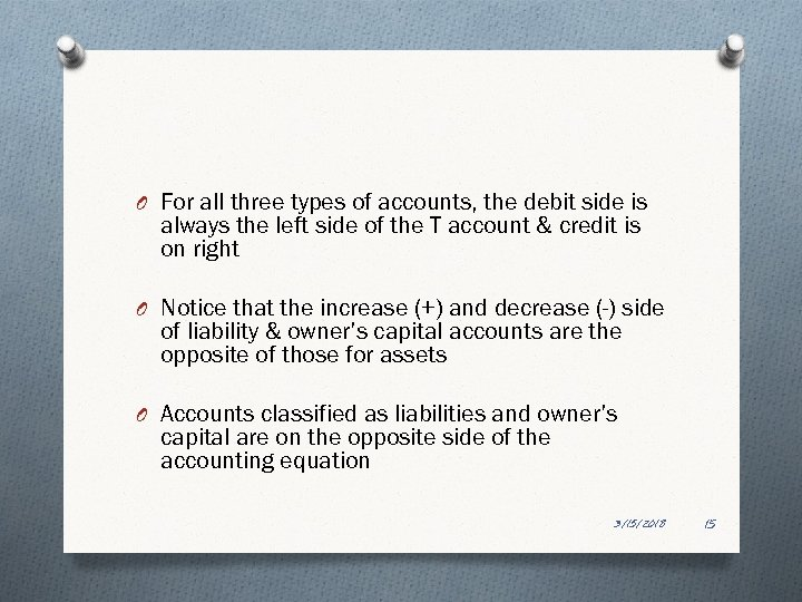 O For all three types of accounts, the debit side is always the left