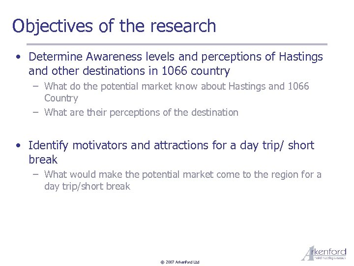 Objectives of the research • Determine Awareness levels and perceptions of Hastings and other
