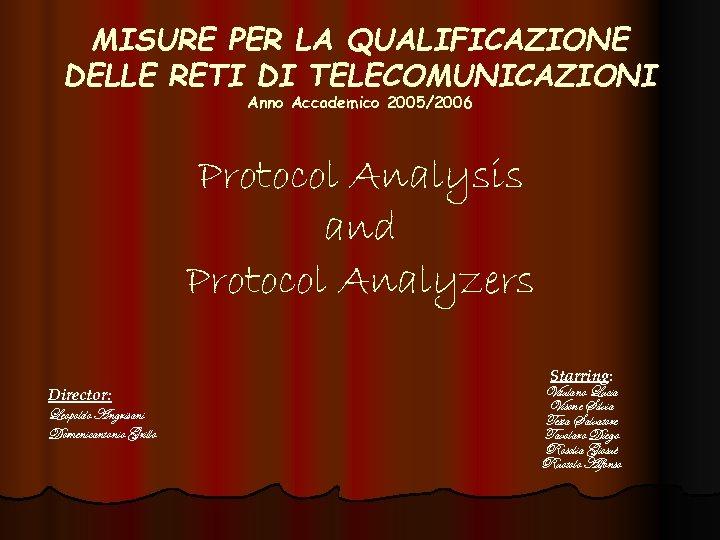 MISURE PER LA QUALIFICAZIONE DELLE RETI DI TELECOMUNICAZIONI Anno Accademico 2005/2006 Protocol Analysis and