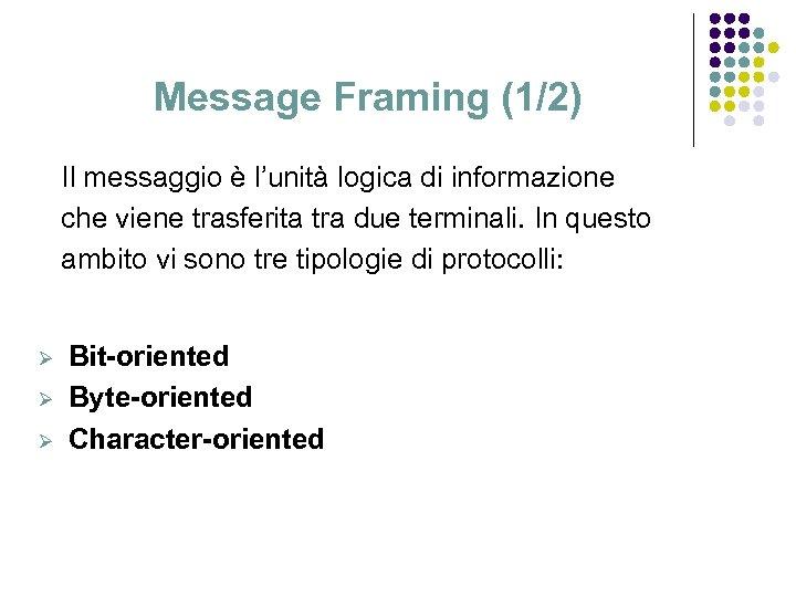 Message Framing (1/2) Il messaggio è l'unità logica di informazione che viene trasferita tra