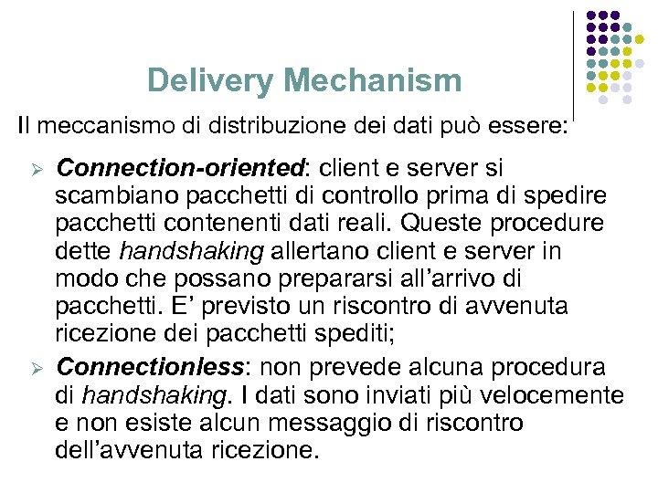 Delivery Mechanism Il meccanismo di distribuzione dei dati può essere: Ø Ø Connection-oriented: client