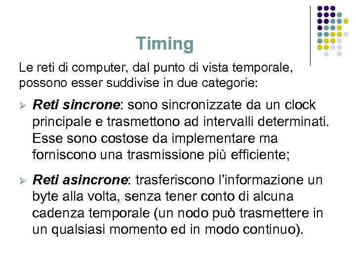 Timing Le reti di computer, dal punto di vista temporale, possono esser suddivise in