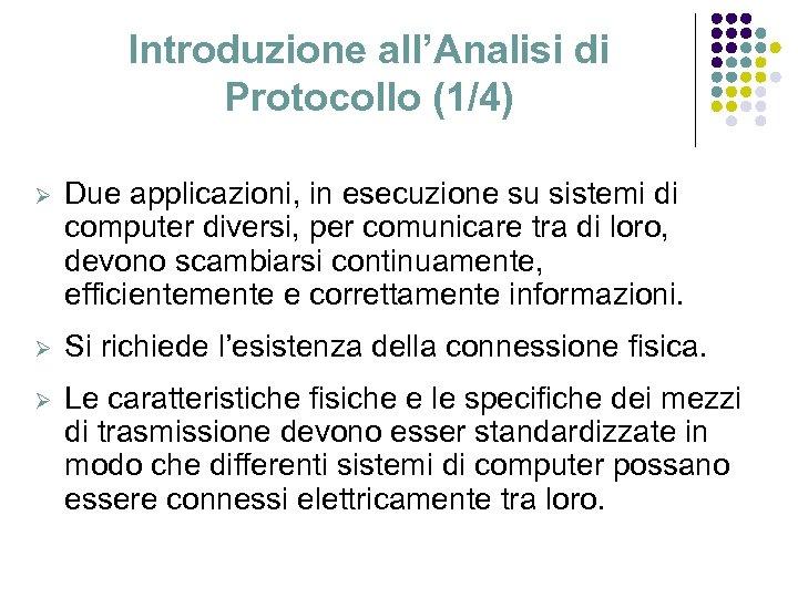 Introduzione all'Analisi di Protocollo (1/4) Ø Due applicazioni, in esecuzione su sistemi di computer