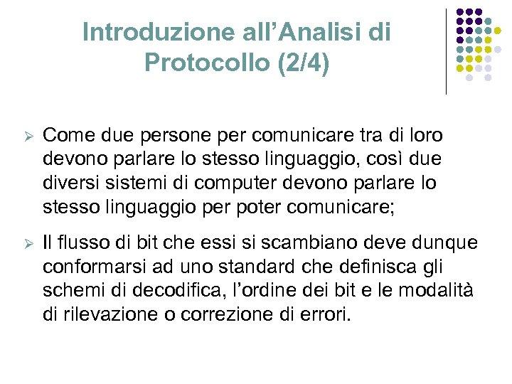 Introduzione all'Analisi di Protocollo (2/4) Ø Come due persone per comunicare tra di loro