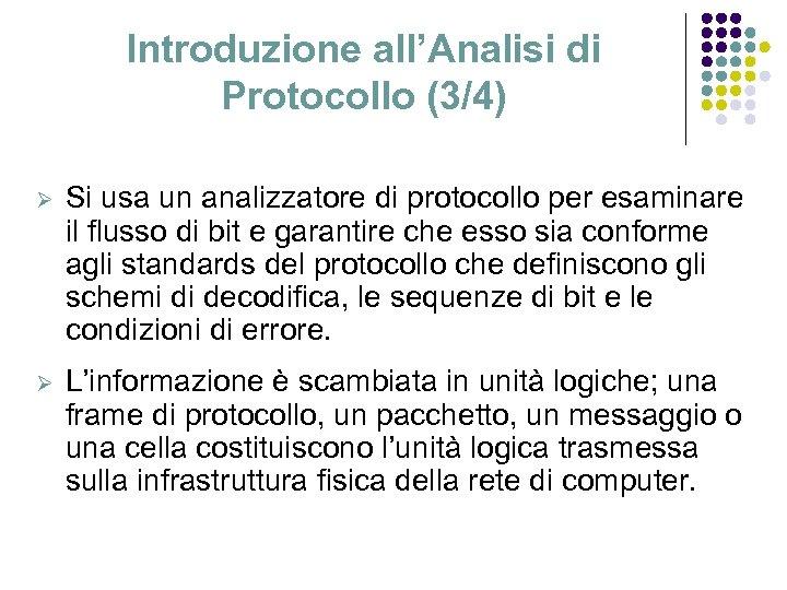 Introduzione all'Analisi di Protocollo (3/4) Ø Si usa un analizzatore di protocollo per esaminare