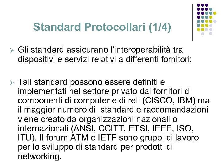 Standard Protocollari (1/4) Ø Gli standard assicurano l'interoperabilità tra dispositivi e servizi relativi a
