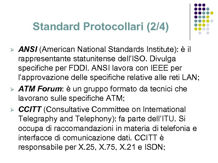 Standard Protocollari (2/4) Ø Ø Ø ANSI (American National Standards Institute): è il rappresentante