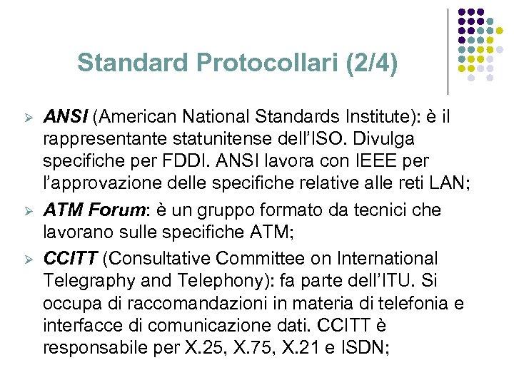 Standard Protocollari (2/4) Ø Ø Ø ANSI (American National Standards Institute): è il rappresentante
