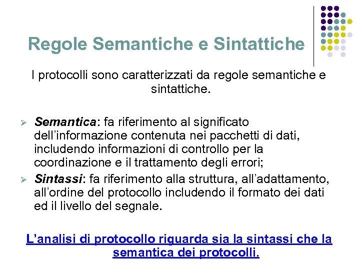Regole Semantiche e Sintattiche I protocolli sono caratterizzati da regole semantiche e sintattiche. Ø