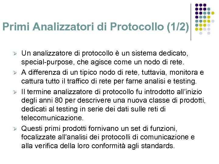 Primi Analizzatori di Protocollo (1/2) Ø Ø Un analizzatore di protocollo è un sistema
