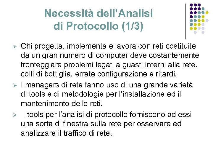 Necessità dell'Analisi di Protocollo (1/3) Ø Ø Ø Chi progetta, implementa e lavora con