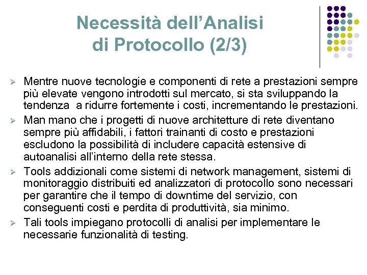 Necessità dell'Analisi di Protocollo (2/3) Ø Ø Mentre nuove tecnologie e componenti di rete