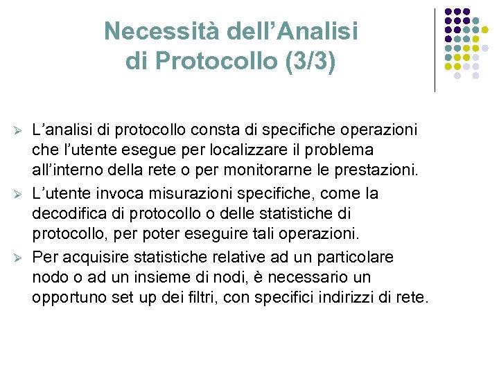 Necessità dell'Analisi di Protocollo (3/3) Ø Ø Ø L'analisi di protocollo consta di specifiche