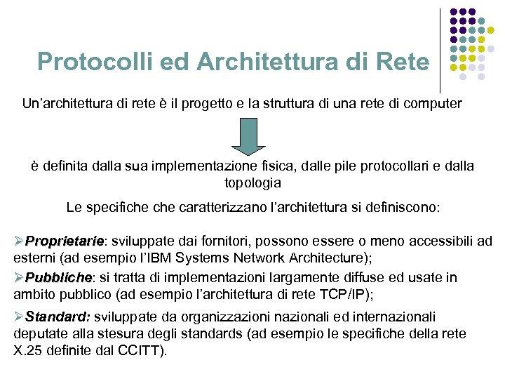 Protocolli ed Architettura di Rete Un'architettura di rete è il progetto e la struttura