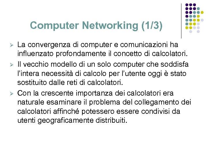 Computer Networking (1/3) Ø Ø Ø La convergenza di computer e comunicazioni ha influenzato