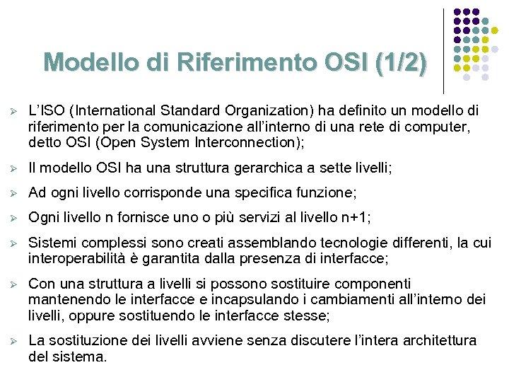 Modello di Riferimento OSI (1/2) Ø L'ISO (International Standard Organization) ha definito un modello